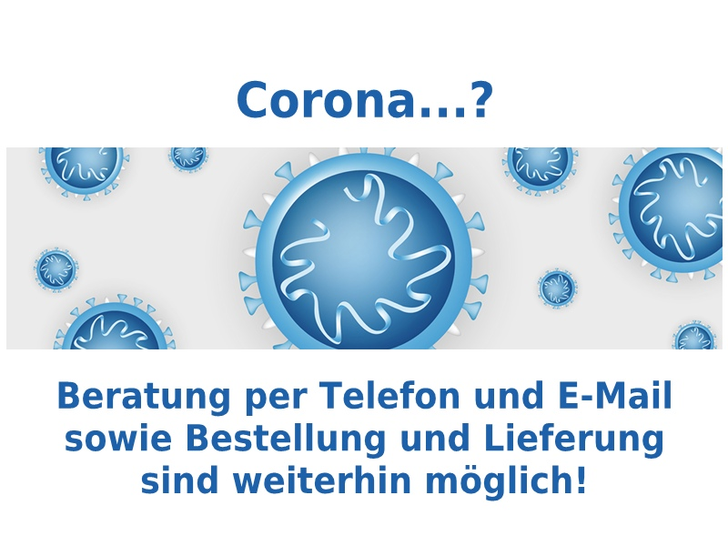 Corona - Beratung, Bestellung und Lieferung weiterhin möglich!